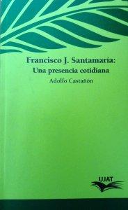 Francisco J. Santamaria : una presencia cotidiana