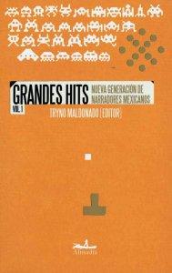 Grandes hits vol. 1 : nueva generación de narradores mexicanos