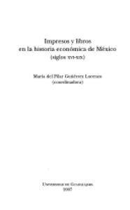 Impresos y libros en la historia económica de México : siglos XVI-XIX