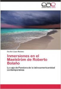 Inmersiones en el Maelström de Roberto Bolaño : la caja de pandora de la latinoamericanidad contemporánea