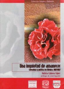 Una inquietud de amanecer : literatura y política en México, 1962- 1987