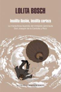 Insólita ilusión, insólita certeza : La maravillosa historia del intrépido aeronauta D. Joaquín de la Cantolla y Rico