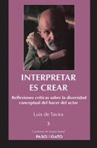 Interpretar es crear. Reflexiones críticas sobre la diversidad conceptual del hacer del actor