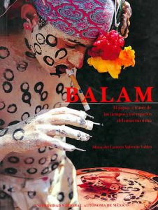 Balam : el jaguar a través de los tiempos y los espacios del universo maya