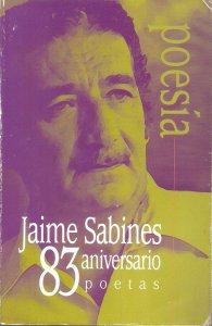 Jaime Sabines : 83 aniversario : 83 poetas
