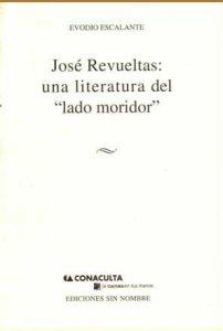 """José Revueltas: una literatura del """"lado moridor"""
