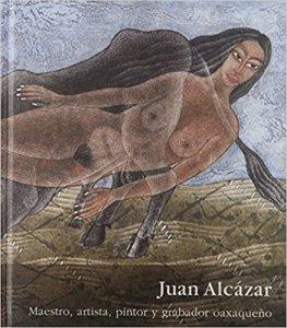 Juan Alcázar : Maestro, artista, pintor y grabador oaxaqueño