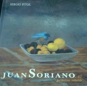 Juan Soriano : el perpetuo rebelde