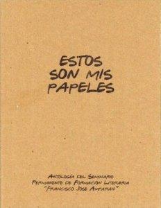 """Estos son mis papeles : antología del Seminario de Formación Permanente """"Francisco José Amparán"""""""