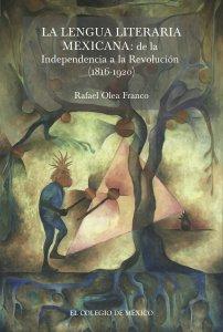 La lengua literaria mexicana : de la independencia a la revolución