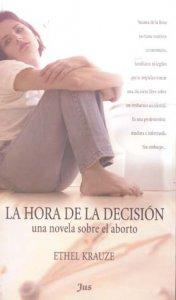 La hora de la decisión : una novela sobre el aborto