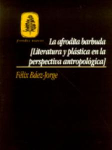 La afrodita barbuda : literatura y plástica en la perspectiva antropológica