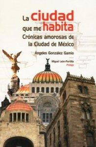 La ciudad que me habita : crónicas amorosas de la Ciudad de México