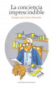 La conciencia imprescindible : ensayos sobre Carlos Monsiváis