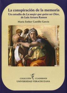 La conspiración de la memoria. Un estudio de La mujer que quiso ser Dios de Luis Arturo Ramos