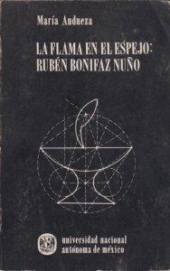 La flama en el espejo : Rubén Bonifaz Nuño