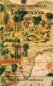 La invención de América: investigación acerca de la estructura histórica del Nuevo Mundo y del sentido de su devenir