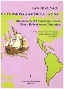 La nueva nao : de Formosa a América Latina : bicentenario del nombramiento de Simón Bolívar como Libertador.
