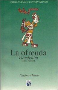 La ofrenda : Teatro nahuatl  = Tlatsikuini