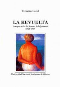 La revuelta, interpretación del Ateneo de la Juventud (1906-1929)