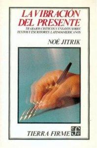 La vibración del presente : trabajos críticos y ensayos sobre textos y escritores latinoamericanos