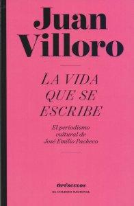 La vida que se escribe : el periodismo cultural de José Emilio Pacheco