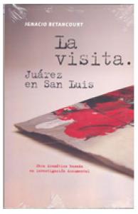 La visita : Juárez en San Luis