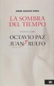 La sombra del tiempo: ensayos sobre Octavio Paz y Juan Rulfo