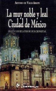 La muy noble y leal ciudad de México, según relatos de antaño y de hogaño