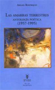 Las amarras terrestres. Antología poética, 1957-1995