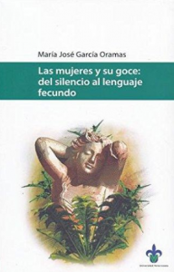 Las mujeres y su goce : del silencio al lenguaje fecundo