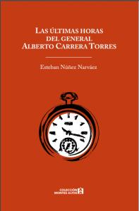 Las últimas horas del general Alberto Carrera Torres