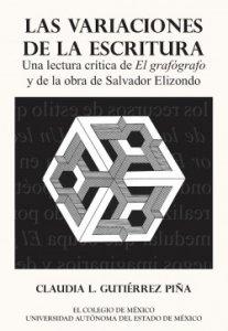 Las variaciones de la escritura : una lectura crítica de El Grafógrafo y de la obra de Salvador Elizondo