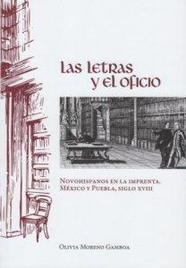 Las letras y el oficio : novohispanos en la imprenta : México y Puebla : siglo XVIII