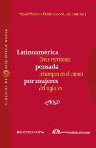 Latinoamérica pensada por mujeres : trece escritoras irrumpen en el canon del siglo xx