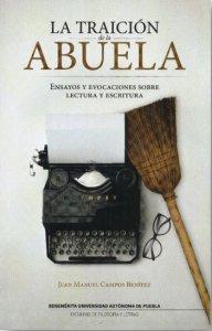 La traición de la abuela : ensayos y evocaciones sobre lectura y escritura