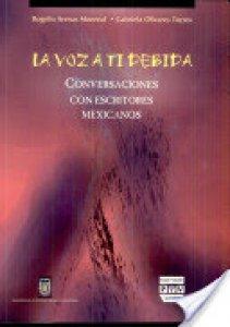 La voz a ti debida : conversaciones con escritores mexicanos
