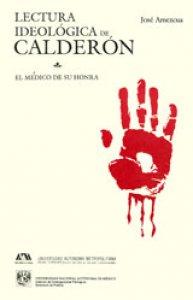 Lectura ideológica de Calderón: El médico de su honra