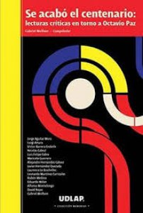 Se acabó el centenario : lecturas críticas en torno a Octavio Paz