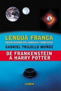 Lengua franca : ensayos biógráficos, genéricos y fronterizos : de Frankenstein a Harry Potter