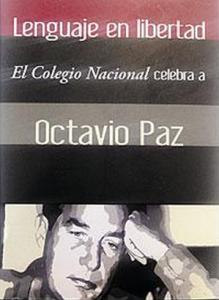 Lenguaje en libertad: El Colegio Nacional celebra a Octavio Paz