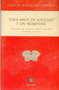 Cien años  de  soledad y un homenaje : discurso de Gabriel García Márquez y Carlos Fuentes