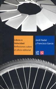 Libros o velocidad : reflexiones sobre el oficio editorial