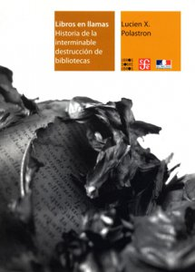 Libros en llamas : historia de la interminable destrucción de bibliotecas