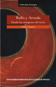 Rulfo y Arreola : desde los márgenes del texto