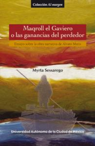 Maqroll el Gaviero o las ganancias del perdedor : ensayo sobre la narrativa de Álvaro Mutis