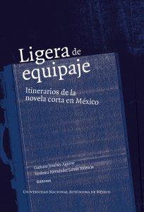 Ligera de equipaje : itinerarios de la novela corta en México