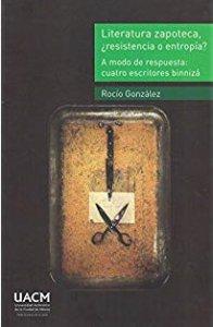 Literatura zapoteca ¿resistencia o entropía? a modo de respuesta : cuatro escritores binnizá