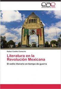 La literatura en la revolución mexicana : el estilo literario en tiempo de guerra