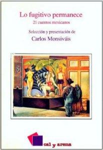 Lo fugitivo permanece : 21 cuentos mexicanos